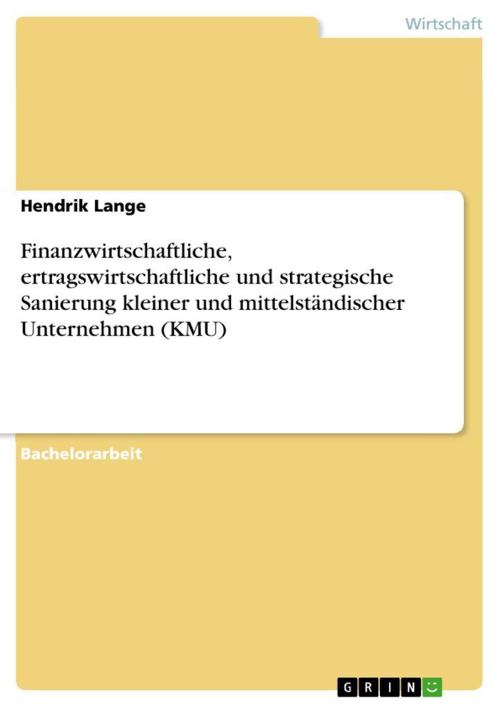 9783668319332 - Hendrik Lange: Finanzwirtschaftliche, ertragswirtschaftliche und strategische Sanierung kleiner und mittelständischer Unternehmen (KMU) als eBook Download von He... - Buch