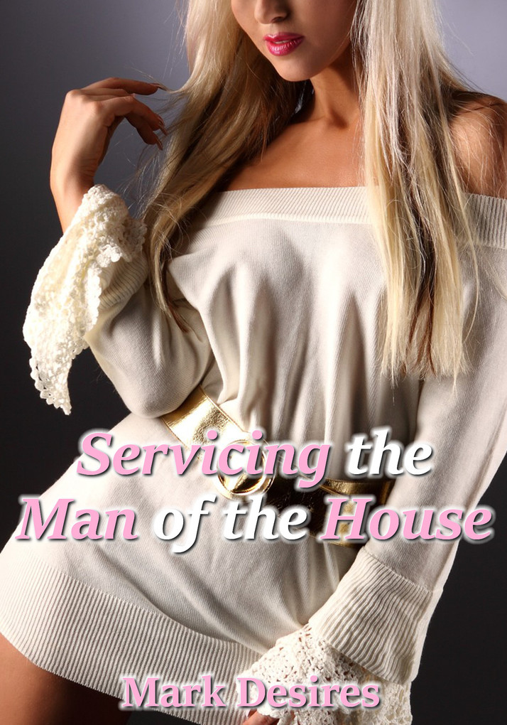 Servicing the Man of the House (Taboo Forbidden...