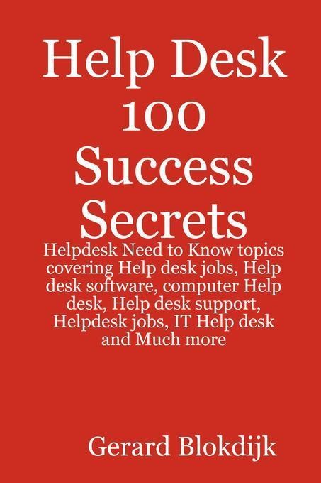 Help Desk 100 Success Secrets - Helpdesk Need t...