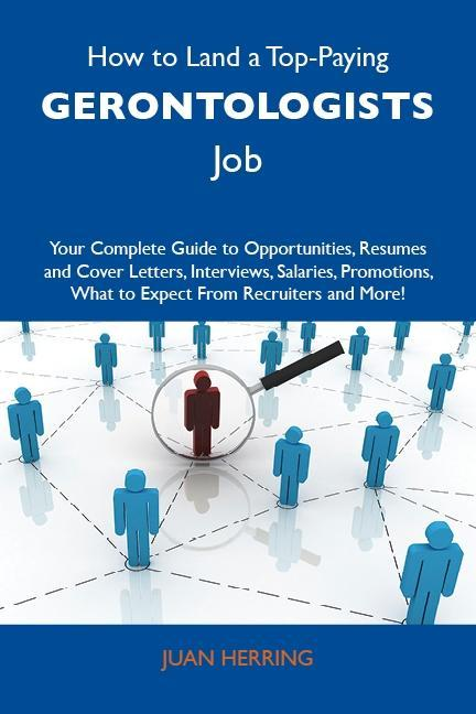 9781486179565 - Juan Herring: How to Land a Top-Paying Gerontologists Job: Your Complete Guide to Opportunities, Resumes and Cover Letters, Interviews, Salaries, Promotions, Wh... - Buch