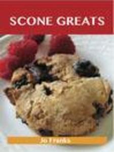 Scone Greats: Delicious Scone Recipes, The Top ...