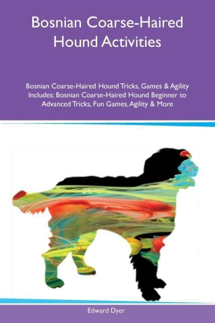 9781526915986 - 1526915987: Bosnian Coarse-Haired Hound Activities Bosnian Coarse-Haired Hound Tricks, Games & Agility Includes als Taschenbuch von Edward Dyer - Book
