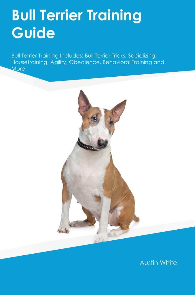 Bull Terrier Training Guide Bull Terrier Traini...