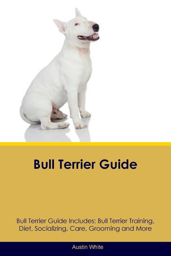 Bull Terrier Guide Bull Terrier Guide Includes ...