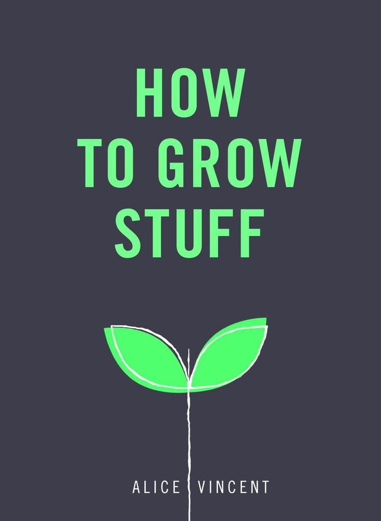 How to Grow Stuff als eBook Download von Alice ...