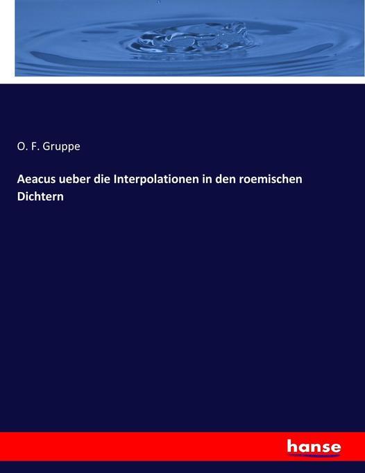 9783743652637 - O. F. Gruppe: Aeacus ueber die Interpolationen in den roemischen Dichtern - Kitap