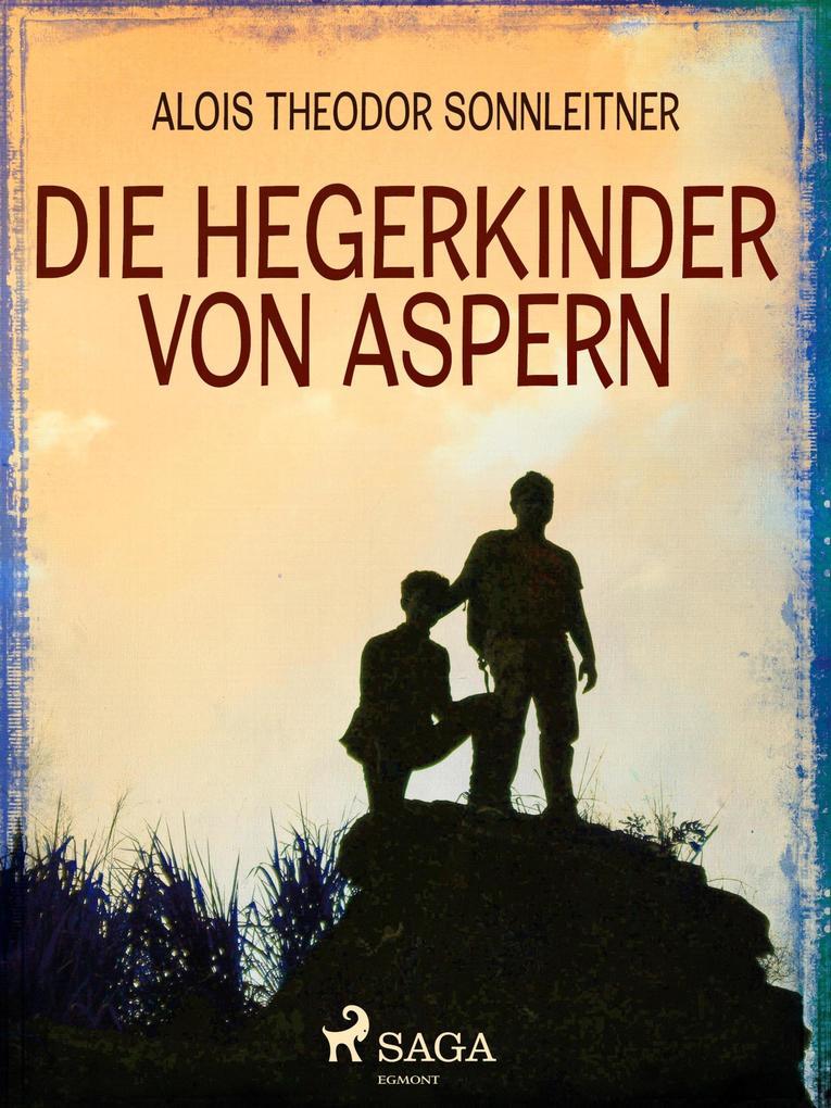9788711570067 - Alois Theodor Sonnleitner: Die Hegerkinder von Aspern als eBook Download von Alois Theodor Sonnleitner - Bog
