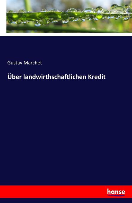 Über landwirthschaftlichen Kredit als Buch von ...