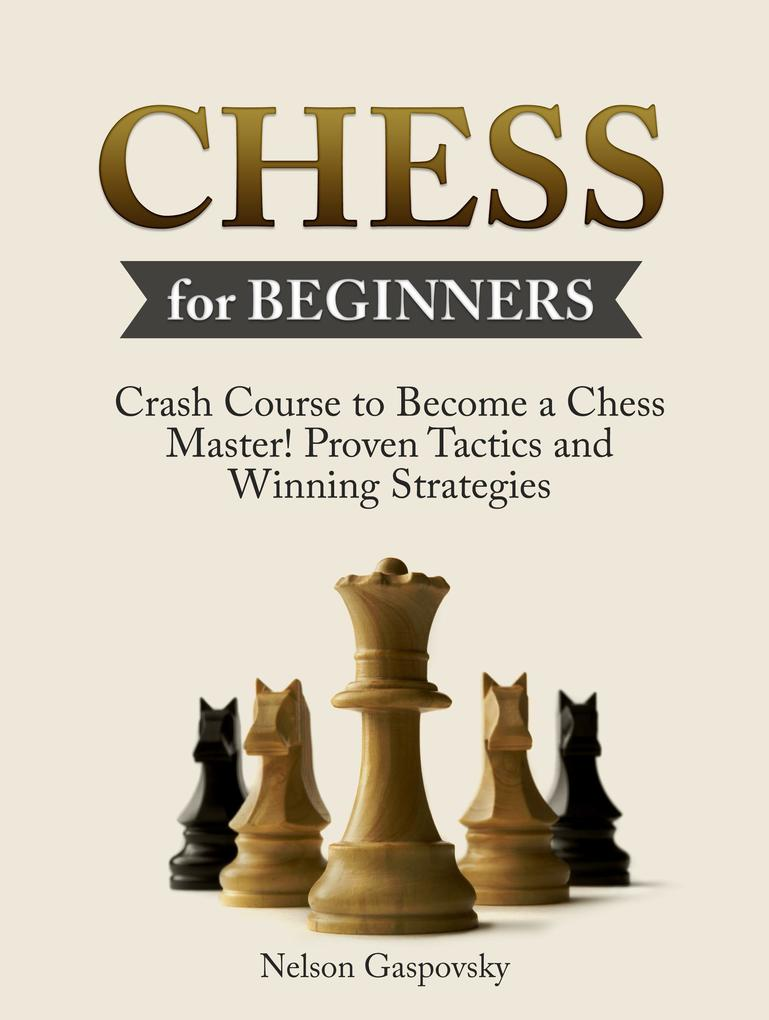 Chess: Crash Course to Become a Chess Master! B...