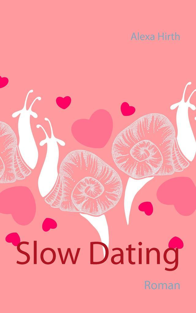 Slow Dating als Buch von Alexa Hirth
