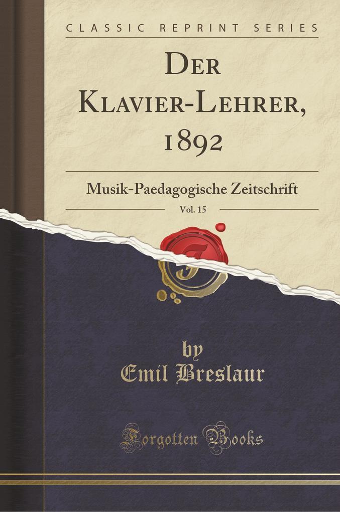 Der Klavier-Lehrer, 1892, Vol. 15 als Taschenbu...