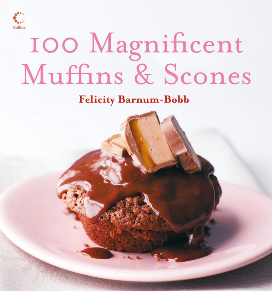 100 Magnificent Muffins and Scones als eBook Do...