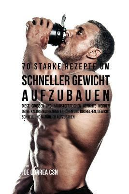 70 starke Rezepte um schneller Gewicht aufzubau...