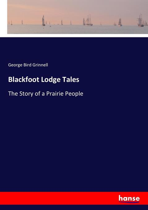 Blackfoot Lodge Tales als Buch von George Bird ...