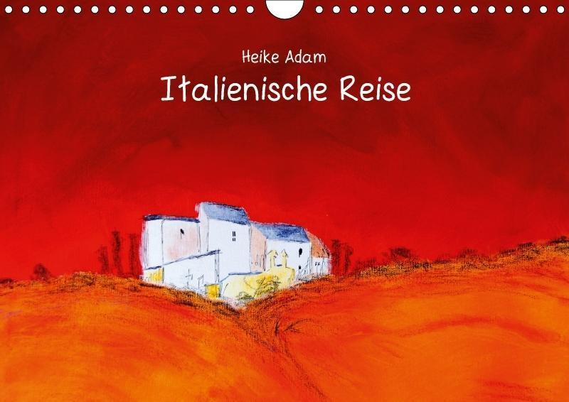 Heike Adam - Italienische Reise (Wandkalender 2...