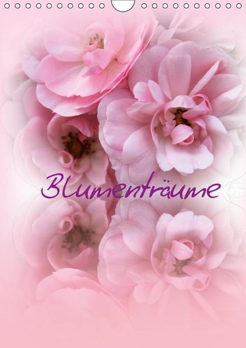 Blumenträume (Wandkalender 2018 DIN A4 hoch)