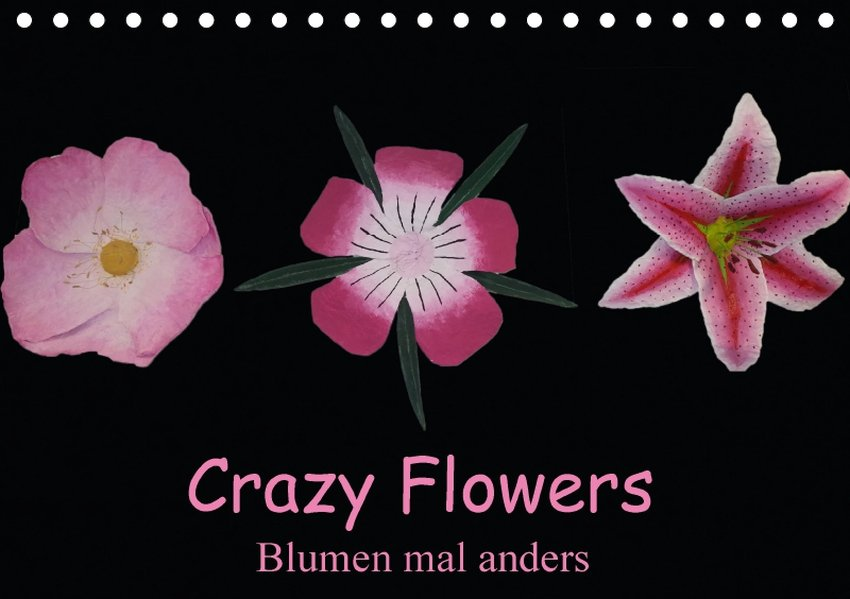Crazy Flowers - Blumen mal anders (Tischkalende...