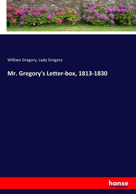 9783744763585 - William Gregory, Lady Gregory: Mr. Gregory´s Letter-box, 1813-1830 als Buch von William Gregory, Lady Gregory - Buch