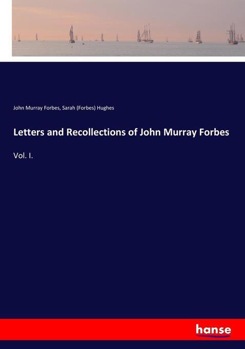 9783744764971 - John Murray Forbes, Sarah (Forbes) Hughes: Letters and Recollections of John Murray Forbes als Buch von John Murray Forbes, Sarah (Forbes) Hughes - Buch