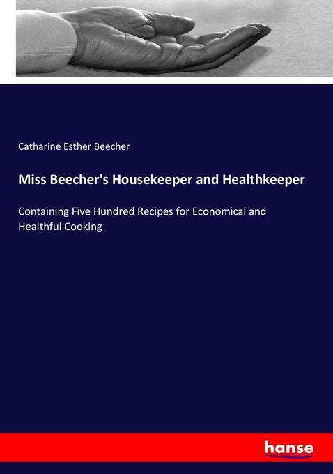 9783744763486 - Catharine Esther Beecher: Miss Beecher´s Housekeeper and Healthkeeper als Buch von Catharine Esther Beecher - Buch