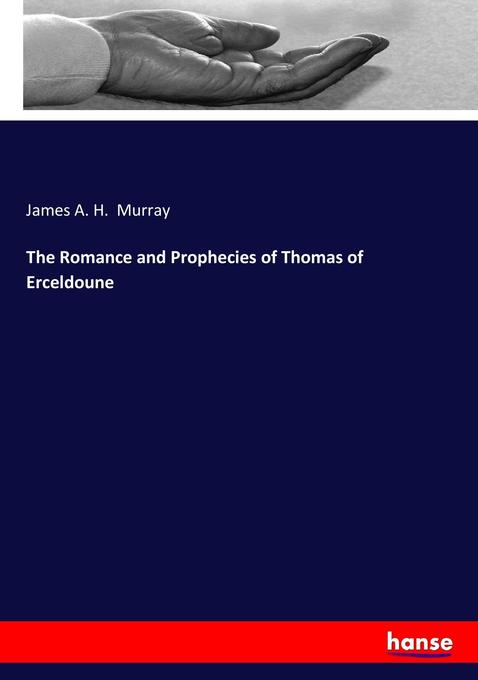 9783744763813 - James A. H. Murray: The Romance and Prophecies of Thomas of Erceldoune als Buch von James A. H. Murray - Buch