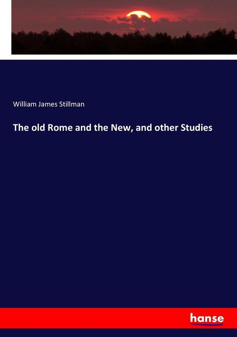 9783744763417 - William James Stillman: The old Rome and the New, and other Studies als Buch von William James Stillman - Buch