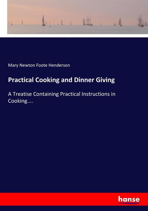 9783744763745 - Mary Newton Foote Henderson: Practical Cooking and Dinner Giving als Buch von Mary Newton Foote Henderson - Buch