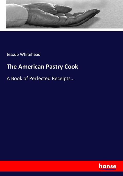 9783744763707 - Jessup Whitehead: The American Pastry Cook als Buch von Jessup Whitehead - Buch
