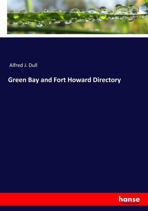 9783744763318 - Alfred J. Dull: Green Bay and Fort Howard Directory als Buch von Alfred J. Dull - Buch