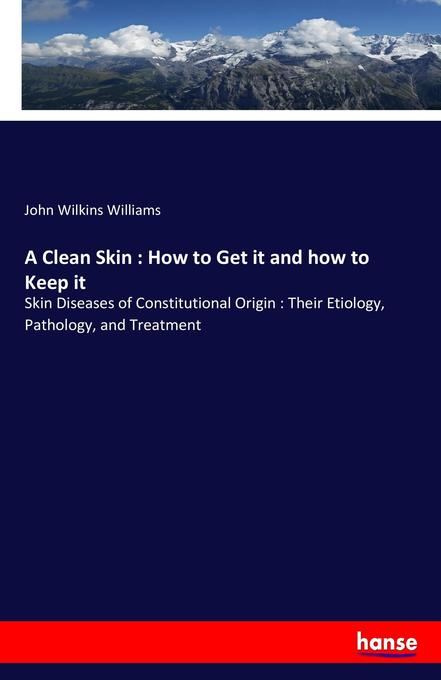 9783744763233 - John Wilkins Williams: A Clean Skin : How to Get it and how to Keep it als Buch von John Wilkins Williams - Buch