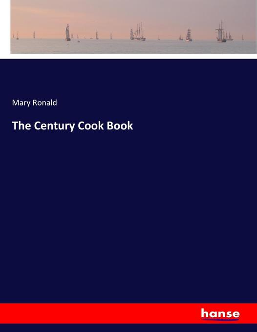 9783744763622 - Mary Ronald: The Century Cook Book als Buch von Mary Ronald - Buch