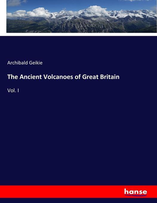 9783744763189 - Archibald Geikie: The Ancient Volcanoes of Great Britain als Buch von Archibald Geikie - Buch