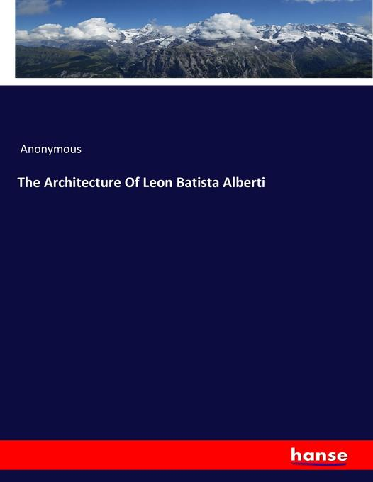 9783744763264 - Anonymous: The Architecture Of Leon Batista Alberti als Buch von Anonymous - Buch