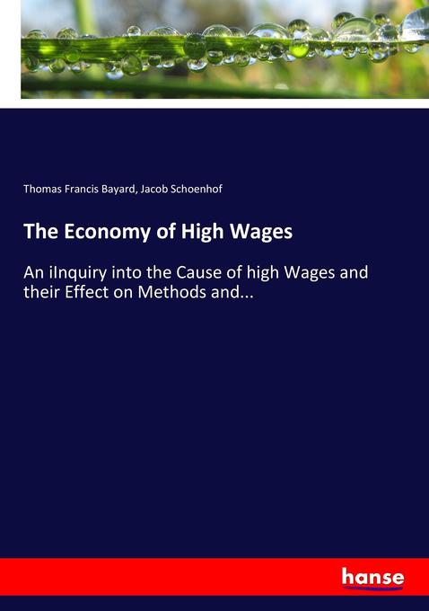 9783744764926 - Thomas Francis Bayard, Jacob Schoenhof: The Economy of High Wages als Buch von Thomas Francis Bayard, Jacob Schoenhof - Buch