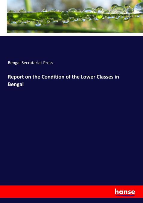 9783744763325 - Bengal Secratariat Press: Report on the Condition of the Lower Classes in Bengal als Buch von Bengal Secratariat Press - Buch