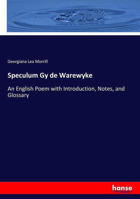 9783744763646 - Georgiana Lea Morrill: Speculum Gy de Warewyke als Buch von Georgiana Lea Morrill - Buch