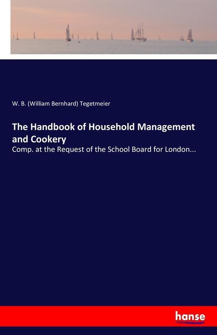 9783744763554 - W. B. (William Bernhard) Tegetmeier: The Handbook of Household Management and Cookery als Buch von W. B. (William Bernhard) Tegetmeier - Buch