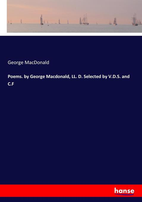 9783744763479 - George Macdonald: Poems. by George Macdonald, LL. D. Selected by V.D.S. and C.F als Buch von George Macdonald - Buch
