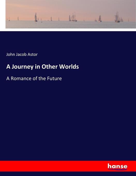 9783744756983 - John Jacob Astor: A Journey in Other Worlds als Buch von John Jacob Astor - Buch