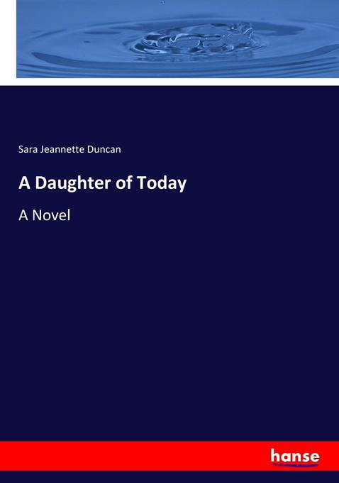 9783337029333 - Sara Jeannette Duncan: A Daughter of Today als Buch von Sara Jeannette Duncan - Livre