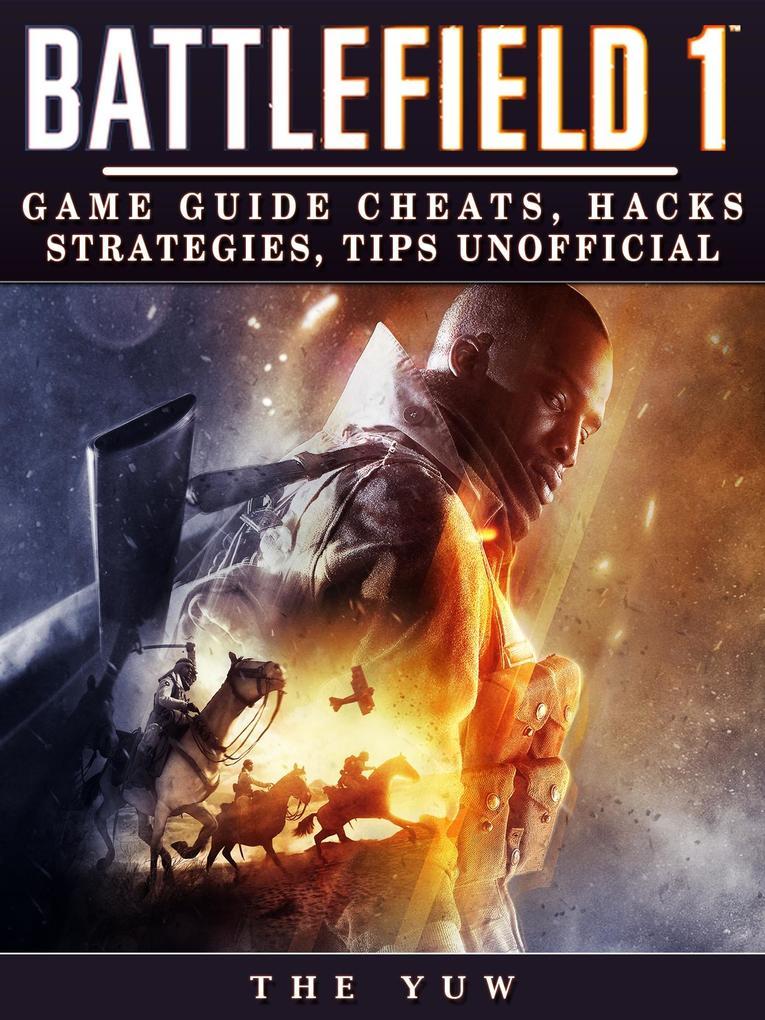 Battlefield 1 Game Guide Cheats, Hacks, Strateg...