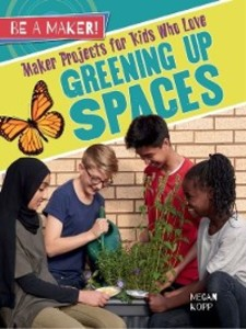 Maker Projects for Kids Who Love Greening Up Sp...