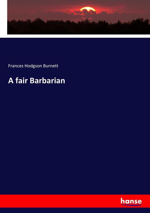9783337038960 - Frances Hodgson Burnett: A fair Barbarian als Buch von Frances Hodgson Burnett - Kniha