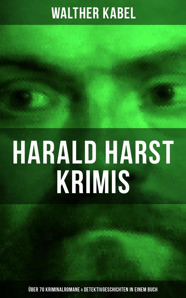 9788075831200 - Walther Kabel: Harald Harst Krimis: Über 70 Kriminalromane & Detektivgeschichten in einem Buch als eBook Download von Walther Kabel - Kniha