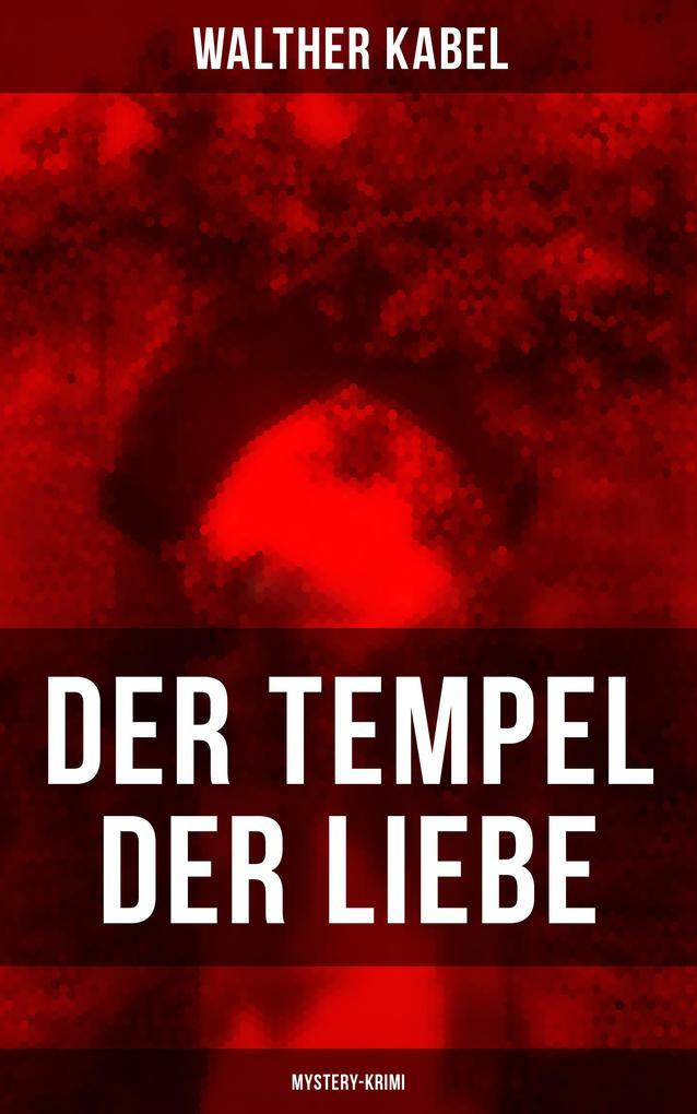 9788075831170 - Walther Kabel: Der Tempel der Liebe (Mystery-Krimi) als eBook Download von Walther Kabel - Kniha