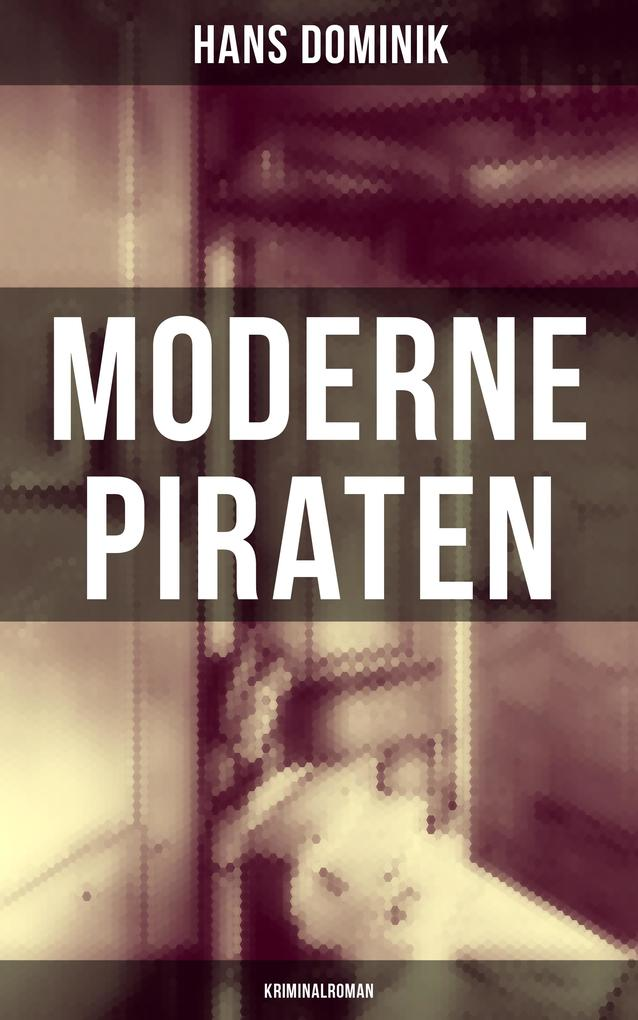 9788075831606 - Hans Dominik: Moderne Piraten (Kriminalroman) als eBook Download von Hans Dominik - Kniha