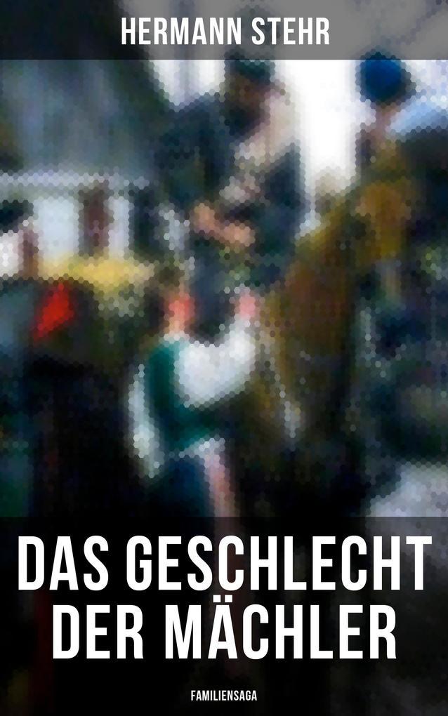 9788075831088 - Hermann Stehr: Das Geschlecht der Mächler (Familiensaga - Gesamtausgabe) als eBook Download von Hermann Stehr - Kniha