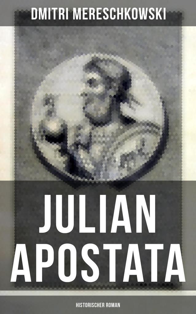 9788075831361 - Dmitri Mereschkowski: Julian Apostata (Historischer Roman) als eBook Download von Dmitri Mereschkowski - Kniha