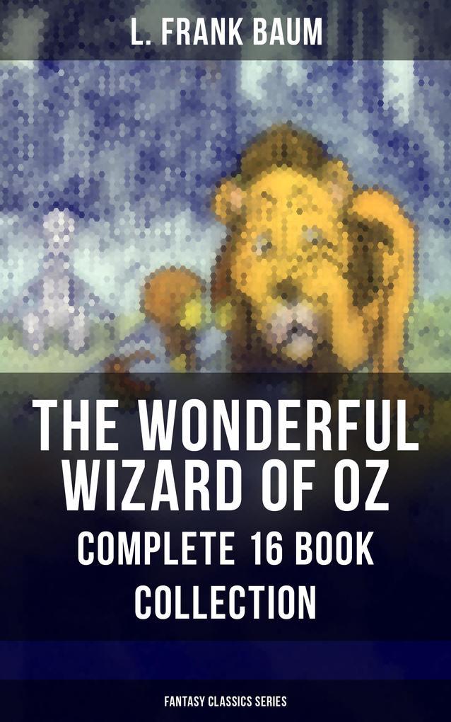 9788075831705 - L. Frank Baum: THE WONDERFUL WIZARD OF OZ - Complete 16 Book Collection (Fantasy Classics Series) als eBook Download von L. Frank Baum - Kniha