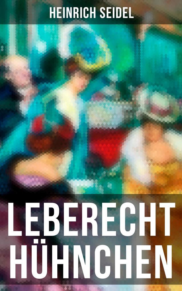 9788075831248 - Heinrich Seidel: Leberecht Hühnchen - Vollständige Ausgabe als eBook Download von Heinrich Seidel - Kniha